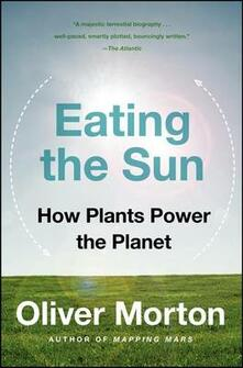 Eating the Sun: How Plants Power the Planet - Oliver Morton - cover