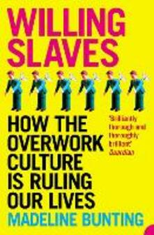 Willing Slaves: How the Overwork Culture is Ruling Our Lives - Madeleine Bunting - cover