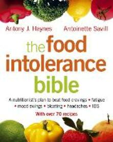 The Food Intolerance Bible: A Nutritionist's Plan to Beat Food Cravings, Fatigue, Mood Swings, Bloating, Headaches and IBS - Antoinette Savill,Antony J. Haynes - cover