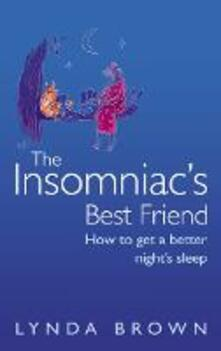 The Insomniac's Best Friend: How to Get a Better Night's Sleep - Lynda Brown - cover