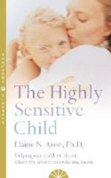 The Highly Sensitive Child: Helping Our Children Thrive When the World Overwhelms Them - Elaine N. Aron - cover