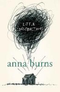Little Constructions: Author of the Man Booker Prize-Winning Novel Milkman - Anna Burns - cover