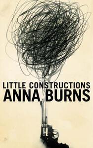 Little Constructions - Anna Burns - cover
