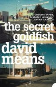 Libro in inglese The Secret Goldfish  - David Means