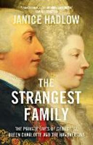 The Strangest Family: The Private Lives of George III, Queen Charlotte and the Hanoverians - Janice Hadlow - cover