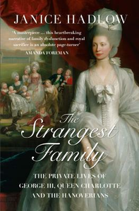Libro in inglese The Strangest Family: The Private Lives of George III, Queen Charlotte and the Hanoverians  - Janice Hadlow