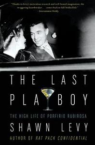 Libro in inglese The Last Playboy: The High Life of Porfirio Rubirosa  - Shawn Levy