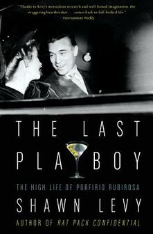 The Last Playboy: The High Life of Porfirio Rubirosa - Shawn Levy - cover