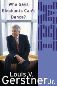 Libro in inglese Who Says Elephants Can't Dance?: How I Turned Around IBM  - Louis Gerstner