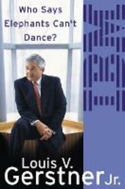 Who Says Elephants Can't Dance?: How I Turned Around IBM - Louis Gerstner - cover