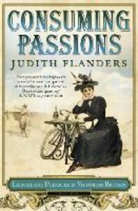 Consuming Passions: Leisure and Pleasure in Victorian Britain - Judith Flanders - cover