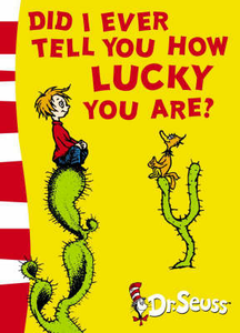 Libro in inglese Did I Ever Tell You How Lucky You are?  - Dr. Seuss