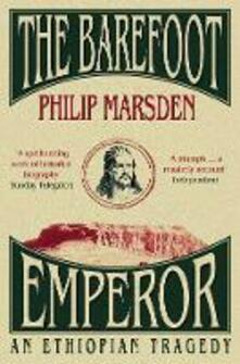 The Barefoot Emperor: An Ethiopian Tragedy - Philip Marsden - cover