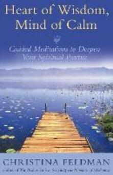 Heart of Wisdom, Mind of Calm: Guided Meditations to Deepen Your Spiritual Practice - Christina Feldman - cover