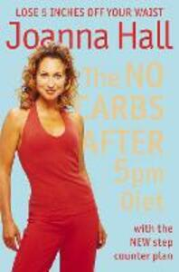 The No Carbs after 5pm Diet: With the New Step Counter Plan - Joanna Hall - cover