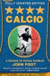 Calcio: A History of Italian Football - John Foot - cover