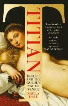 Titian: His Life and the Golden Age of Venice - Sheila Hale - cover