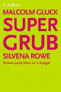 Supergrub: Dinner-Party Bliss on a Budget - Malcolm Gluck,Silvena Rowe - cover