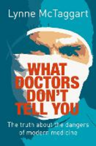 Libro in inglese What Doctors Don't Tell You: The Truth About Modern Medicine  - Lynne McTaggart