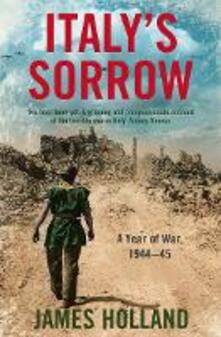 Italy's Sorrow: A Year of War 1944-45 - James Holland - cover