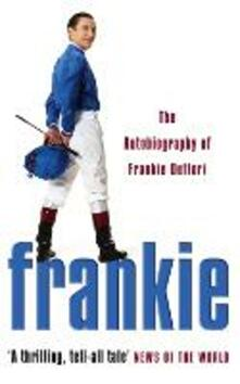 Frankie: The Autobiography of Frankie Dettori - Frankie Dettori - cover