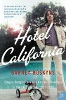 Hotel California: Singer-Songwriters and Cocaine Cowboys in the L.A. Canyons 1967-1976 - Barney Hoskyns - cover