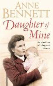 Libro in inglese Daughter of Mine  - Anne Bennett