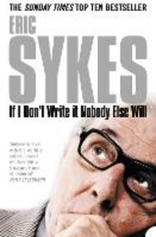 If I Don't Write It Nobody Else Will - Eric Sykes - cover