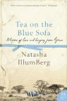 Tea on the Blue Sofa: Whispers of Love and Longing from Africa - Natasha Illum Berg - cover