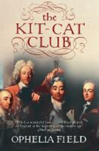 Libro in inglese The Kit-Cat Club: Friends Who Imagined a Nation  - Ophelia Field