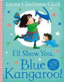 I'll Show You, Blue Kangaroo - Emma Chichester Clark - cover