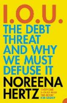 IOU: The Debt Threat and Why We Must Defuse it - Noreena Hertz - cover