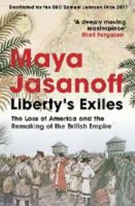 Libro in inglese Liberty's Exiles: The Loss of America and the Remaking of the British Empire  - Maya Jasanoff