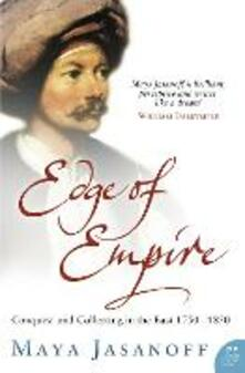 Edge of Empire: Conquest and Collecting in the East 1750-1850 - Maya Jasanoff - cover