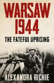 Warsaw 1944: The Fateful Uprising - Alexandra Richie - cover
