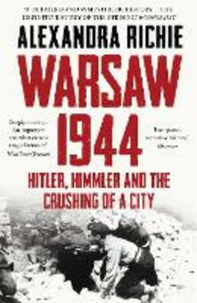 Warsaw 1944: Hitler, Himmler and the Crushing of a City - Alexandra Richie - cover