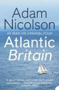 Libro in inglese Atlantic Britain: The Story of the Sea, a Man, and a Ship  - Adam Nicolson