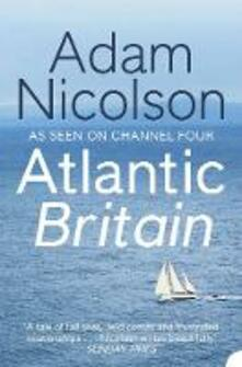 Atlantic Britain: The Story of the Sea a Man and a Ship - Adam Nicolson - cover