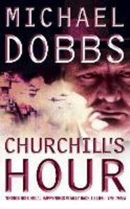 Churchill's Hour - Michael Dobbs - cover