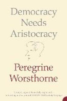 Democracy Needs Aristocracy - Peregrine Worsthorne - cover