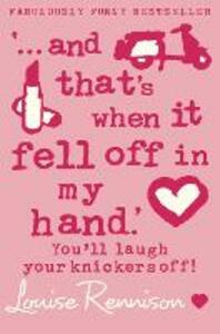 `... and that's when it fell off in my hand.' - Louise Rennison - cover