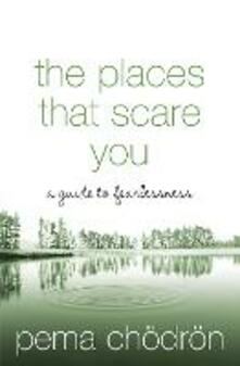 The Places That Scare You: A Guide to Fearlessness - Pema Chodron - cover