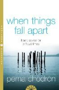 Libro in inglese When Things Fall Apart: Heart Advice for Difficult Times  - Pema Chodron