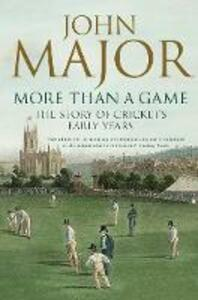 More Than A Game: The Story of Cricket's Early Years - John Major - cover