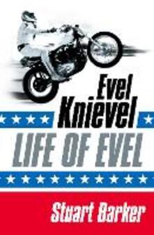 Life of Evel: Evel Knievel - Stuart Barker - cover