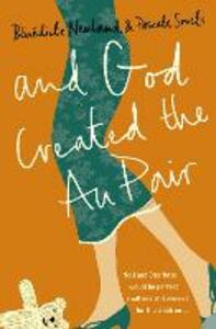 And God Created the Au Pair - Benedicte Newland,Pascale Smets - cover