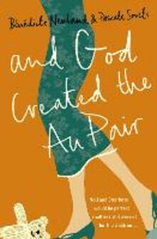 And God Created the Au Pair - Pascale Smets,Benedicte Newland - cover