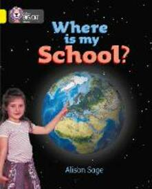 Where is My School?: Band 03/Yellow - Alison Sage - cover