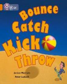 Bounce, Kick, Catch, Throw: Band 06/Orange - Janice Marriott - cover