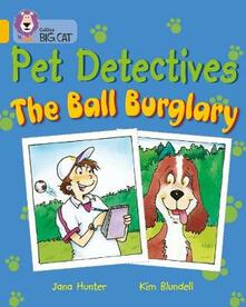 Pet Detectives: The Ball Burglary: Band 09/Gold - Jana Hunter - cover